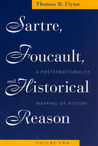 Sartre, Foucault, and Historical Reason, Volume 2: A Poststructuralist Mapping of History