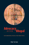 Advocacy after Bhopal: Environmentalism, Disaster, New Global Orders
