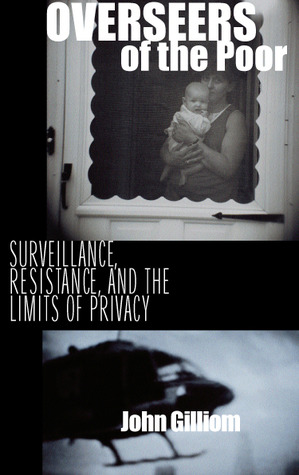 Overseers of the Poor: Surveillance, Resistance, and the Limits of Privacy