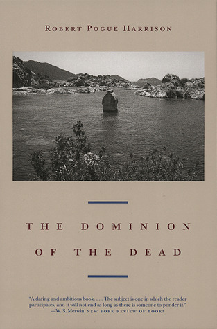 The Dominion of the Dead by Robert Pogue Harrison