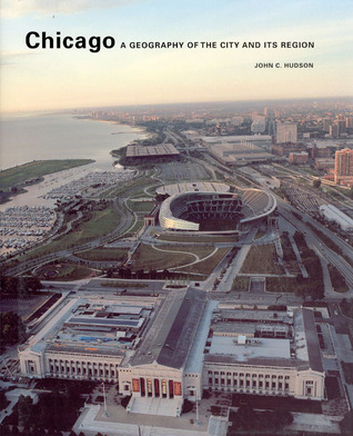 Chicago: A Geography of the City and Its Region