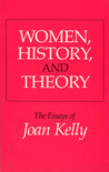 Women, History, and Theory: The Essays of Joan Kelly