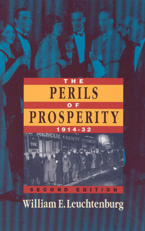 The Perils of Prosperity, 1914-1932 by William E. Leuchtenburg