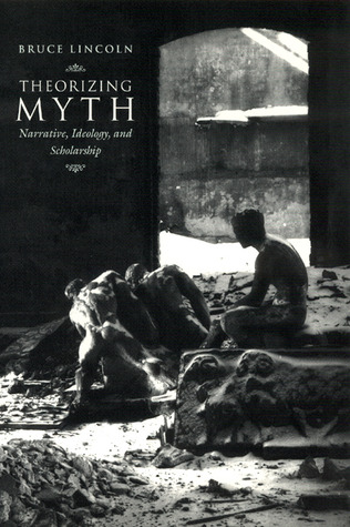 Theorizing Myth by Bruce Lincoln
