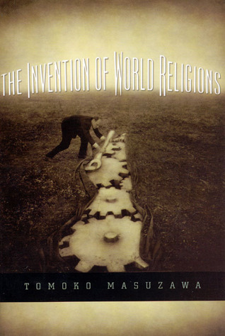 The Invention of World Religions by Tomoko Masuzawa