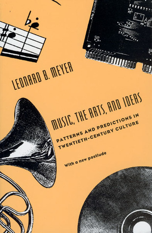 Music, the Arts, and Ideas by Leonard B. Meyer