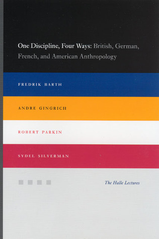 Get One Discipline, Four Ways: British, German, French, and American Anthropology by Fredrik Barth, Andre Gingrich, Robert Parkin, Sydel Silverman MOBI