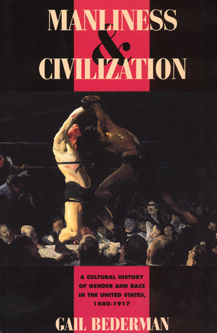 Manliness and Civilization by Gail Bederman