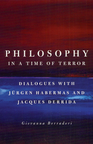 Philosophy in a Time of Terror: Dialogues with Jürgen Habermas and Jacques Derrida