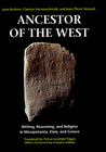 Ancestor of the West: Writing, Reasoning, and Religion in Mesopotamia, Elam, and Greece