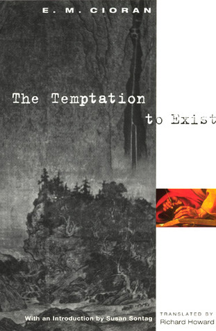 The Temptation to Exist by Emil Cioran