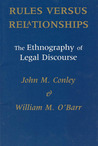 Rules versus Relationships: The Ethnography of Legal Discourse