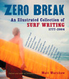 Zero Break: An Illustrated Collection of Surf Writing, 1777-2004