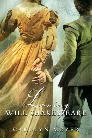 Loving Will Shakespeare by Carolyn Meyer