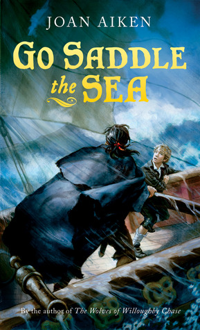 Go Saddle the Sea by Joan Aiken