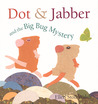 Dot &amp; Jabber and the Big Bug Mystery