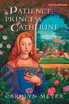Patience, Princess Catherine by Carolyn Meyer