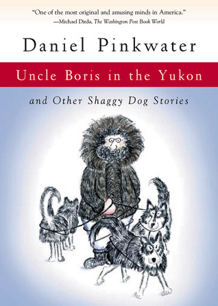 Uncle Boris in the Yukon: and Other Shaggy Dog Stories
