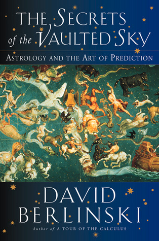 Read The Secrets of the Vaulted Sky: Astrology and the Art of Prediction iBook by David Berlinski