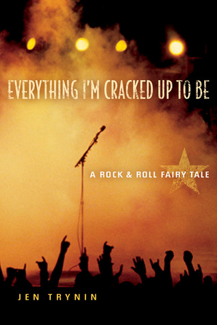 Everything I'm Cracked Up to Be: A Rock &amp; Roll Fairy Tale