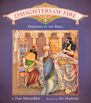 Daughters of Fire: Heroines of the Bible