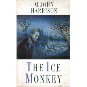 The Ice Monkey and Other Stories by M. John Harrison