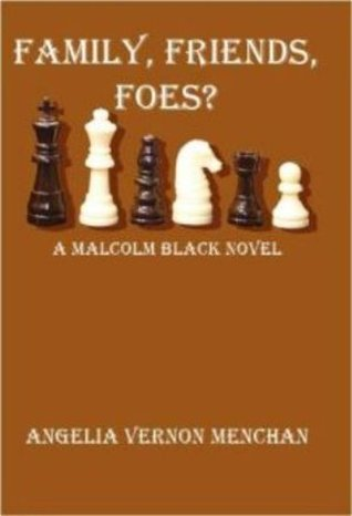 FAMILY, FRIENDS, FOES? A Malcolm Black Novel
