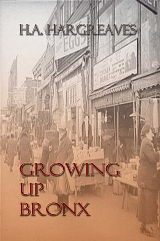 Growing Up Bronx by H.A. Hargreaves