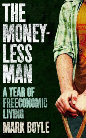 The Moneyless Man by Mark Boyle