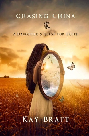 Chasing China; A Daughter's Quest for Truth by Kay Bratt