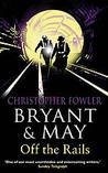 Bryant & May Off the Rails by Christopher Fowler