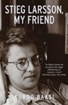 Stieg Larsson, My Friend by Kurdo Baksi