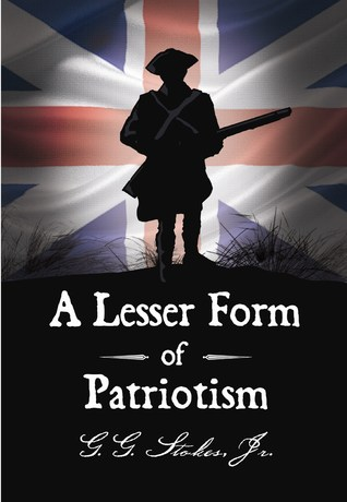 A Lesser Form of Patriotism: A Novel of the King's Carolina Rangers and the American Revolution in the South.