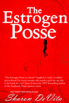 The Estrogen Posse by Sharon De Vita