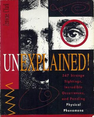 Unexplained!: 347 Strange Sightings, Incredible Occurrences, and Puzzling Physical Phenomena