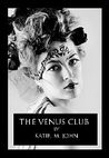 The Venus Club by Katie M. John