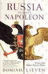 Russia Against Napoleon: The Battle for Europe, 1807 to 1814. Dominic Lieven