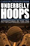 Underbelly Hoops: Adventures in the CBA - A.K.A. The Crazy Basketball Association