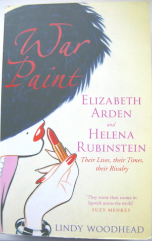 War Paint; Elizabeth Arden and Helena Rubinstein, Their Lives... by Lindy Woodhead