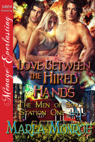 Love Between the Hired Hands by Marla Monroe