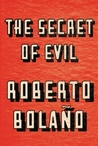 The Secret of Evil by Roberto Bolaño