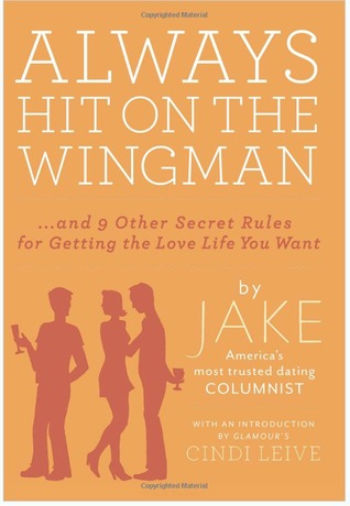 Always Hit On The Wingman...and 9 Other Secret Rules for Gett... by Jake