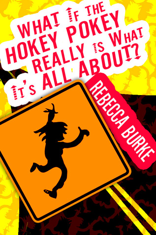 What If the Hokey Pokey Really Is What It's All About? by Rebecca Burke