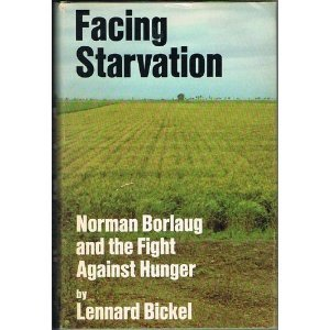 Facing Starvation; Norman Borlaug and the Fight Against Hunger