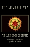 An Elfin Book of Spirits by The Silver Elves