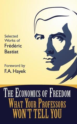 The Economics of Freedom: What Your Professors Won't Tell You