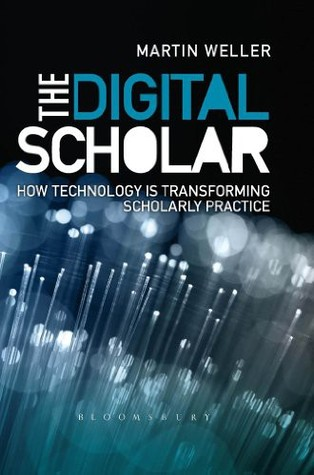 The Digital Scholar - How Technology Is Transforming Scholarl... by Martin Weller