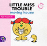 Little Miss Trouble Moving House (New Little Miss Story Library)