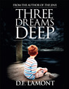 Three Dreams Deep