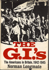 The G. I.'S: The Americans In Britain, 1942 1945